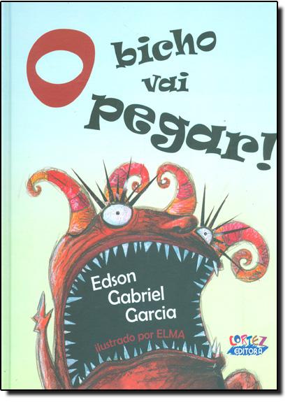 Bicho vai pegar, O (capa dura), livro de Edson Gabriel Garcia