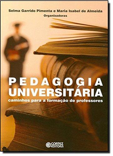 Pedagogia universitária - caminhos para a formação de professores, livro de Maria Isabel de Almeida, Selma Garrido Pimenta, Selma Garrido Pimenta e Maria Isabel de Almeida