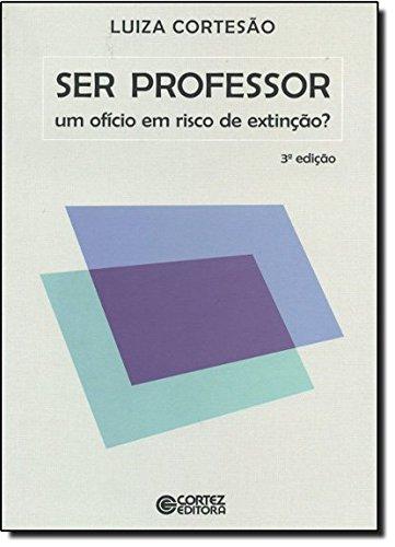 Ser Professor - um ofício em risco de extinção?, livro de CORTESAO, LUIZA