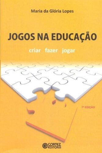 Jogos na educação - criar, fazer, jogar, livro de Maria da Glória Lopes