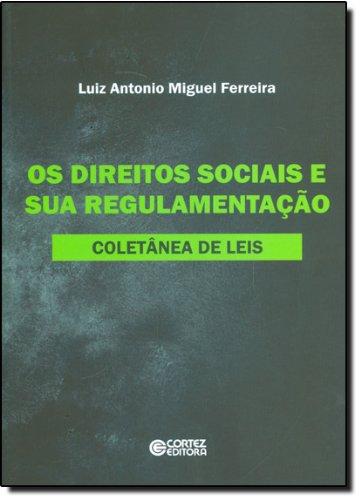 DIREITOS SOCIAIS E SUA REGULAMENTACAO, OS - COLETANEA DE LEIS, livro de FERREIRA, LUIZ ANTONIO MIGUEL