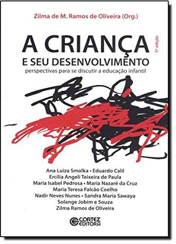 A criança e seu desenvolvimento: perspectivas para se discutir a educação infantil, livro de Zilma de Moraes Ramos de Oliveira