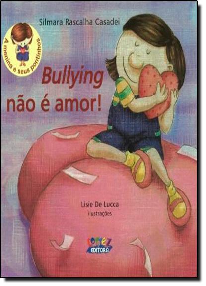Bullying não é amor!, livro de Silmara Rascalha Casadei