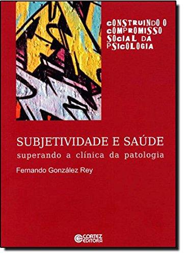 Subjetividade e saúde - superando a clínica da patologia, livro de Fernando González Rey