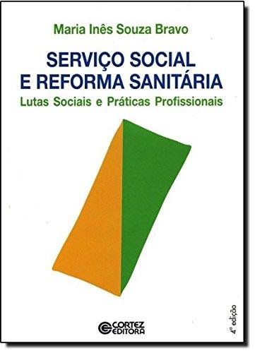 Serviço Social e reforma sanitária - lutas sociais e práticas profissionais, livro de Maria Inês Souza Bravo