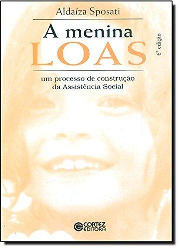 Menina LOAS, A - um processo de construção da Assistência Social, livro de Aldaíza Sposati