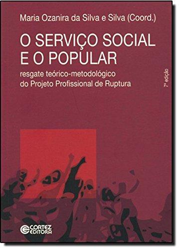 Serviço Social e o popular, O - resgate teórico-metodológico do Projeto Profissional de Ruptura, livro de Maria Ozanira da Silva e Silva