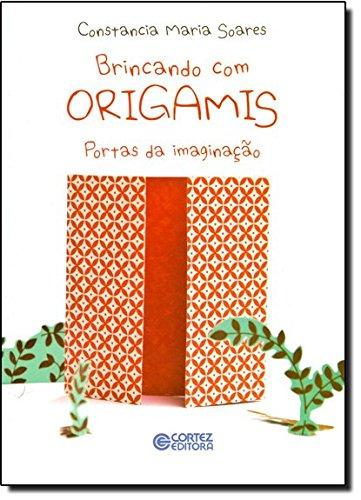 Brincando com origamis - portas da imaginação, livro de Constancia Maria Soares