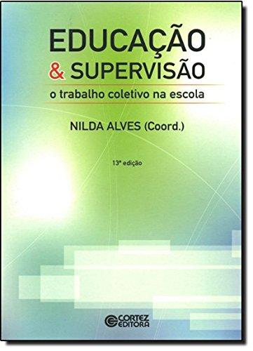 Educação e supervisão - o trabalho coletivo na escola, livro de Nilda Alves
