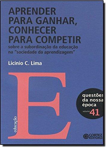 Aprender para ganhar, conhecer para competir - sobre a subordinação da educação, livro de Licino C. Lima