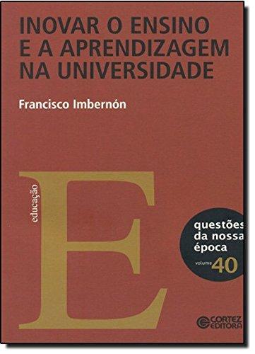 Inovar o ensino e a aprendizagem na universidade, livro de Francisco Imbernon Munoz