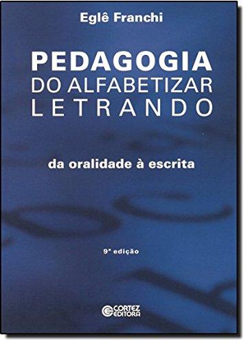 Pedagogia do alfabetizar letrando - da oralidade à escrita, livro de Eglê Pontes Franchi