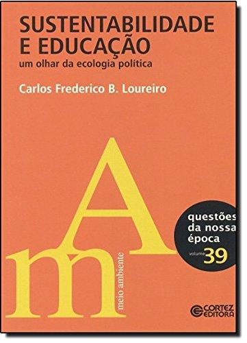 Sustentabilidade e educação - um olhar da ecologia política, livro de CCarlos Frederico B. Loureiro