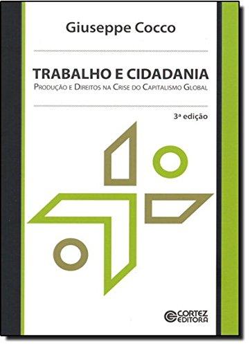Trabalho e cidadania - produção e direitos na crise do capitalismo global, livro de Giuseppe Cocco