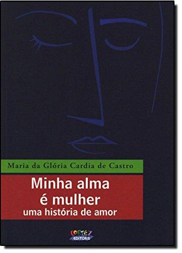 Minha alma é mulher - uma história de amor, livro de Maria da Glória Cardia de Castro