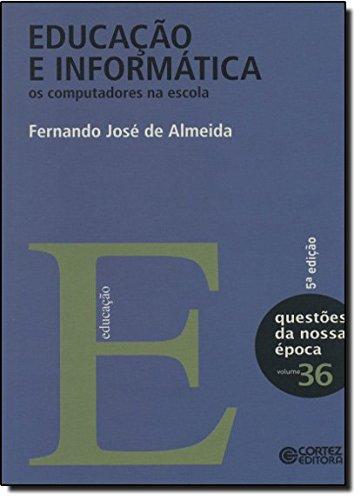 Educação e informática - os computadores na escola, livro de Fernando José de Almeida