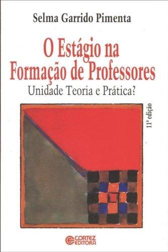Estágio na formação de professores, O - unidade, teoria e prática?, livro de Selma Garrido Pimenta