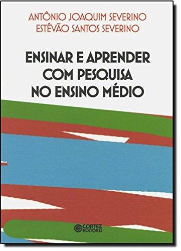 Ensinar e aprender com pesquisa no ensino médio, livro de Estêvão Santos Severino e Antonio Joaquim Severino