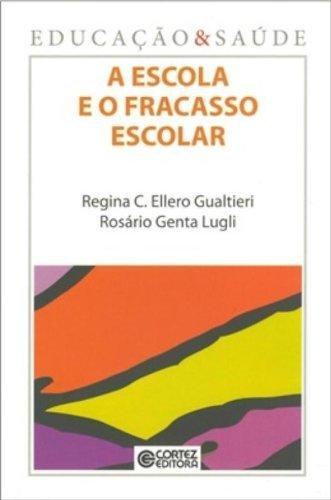 A Escola e o Fracasso Escolar, livro de Regina C. Ellero Gualtieri