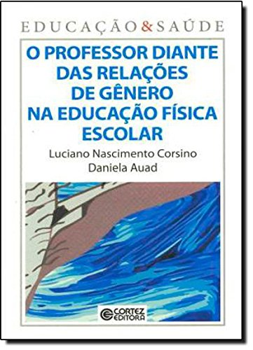 Professor diante das relações de gênero na educação física escolar, O, livro de Daniela Auad