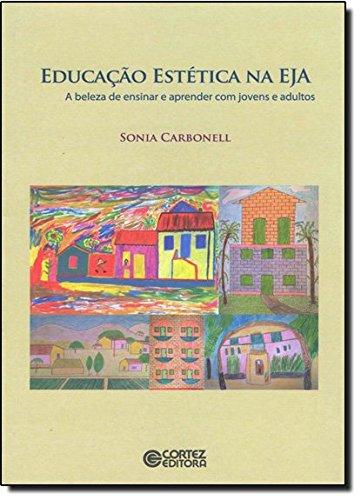 Educação estética na EJA - a beleza de ensinar e aprender com jovens e adultos, livro de Sonia Carbonell