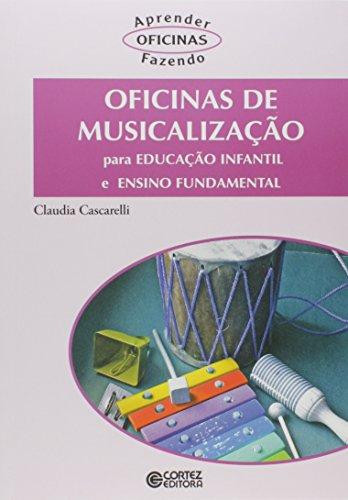 Oficinas de musicalização - para educação infantil e ensino fundamental, livro de Cláudia Cascarelli