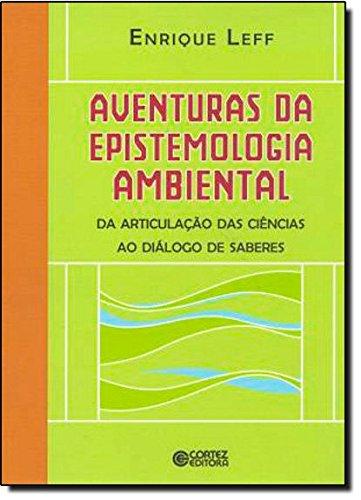 Aventuras da epistemologia ambiental - da articulação das ciências ao diálogo de saberes, livro de Enrique Leff