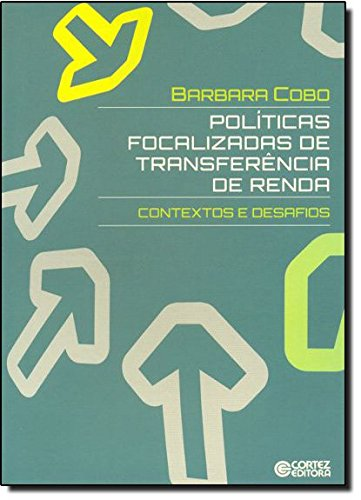 Políticas focalizadas de transferência de renda - contextos e desafios, livro de Barbara Cobo Soares