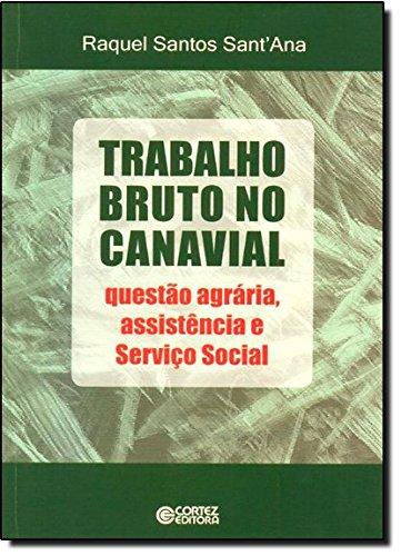 Trabalho bruto no canavial - questão agrária, assistência e Serviço Social, livro de Raquel Santos Sant