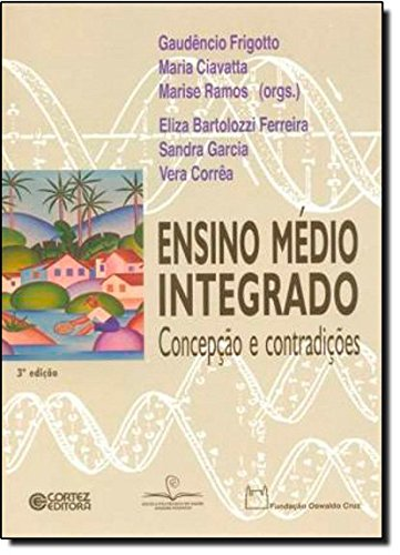 Ensino médio integrado - concepção e contradições, livro de Marise Nogueira Ramos, Gaudêncio Frigotto e Maria Ciavatta Pantoja Franco