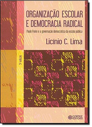Organização escolar e democracia radical - Paulo Freire e a governação democrática da escola pública, livro de Licino C. Lima
