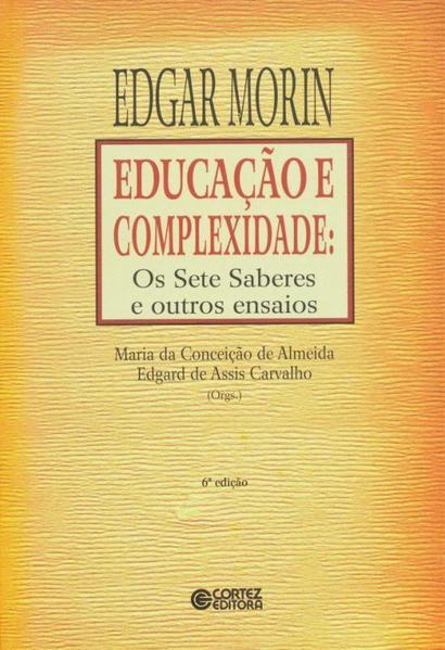 Educação e complexidade - os Sete Saberes e outros ensaios, livro de Maria da Conceição de Almeida, Edgard de Assis Carvalho e Edgar Morin