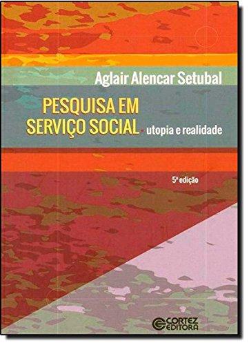 Pesquisa em serviço social - utopia e realidade, livro de AGLAIR ALENCAR SETUBAL