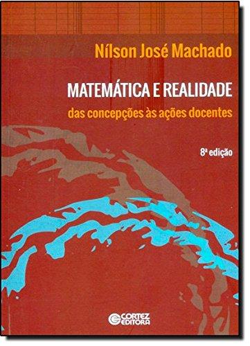 Matemática e realidade - das concepções às ações docentes, livro de Nílson José Machado