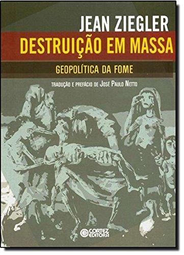 Destruição em massa - geopolítica da fome, livro de José Paulo Netto e Jean Ziegler