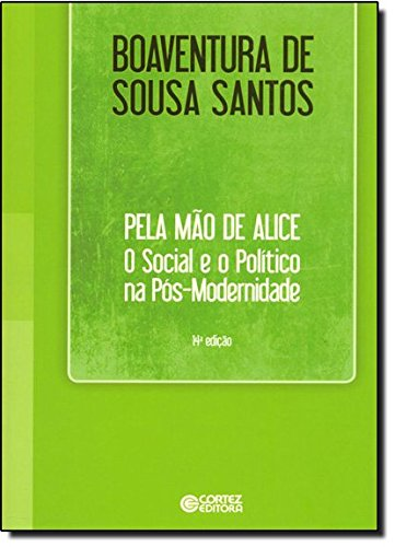 Pela mão de Alice - o social e o político na pós-modernidade, livro de Boaventura de Sousa Santos