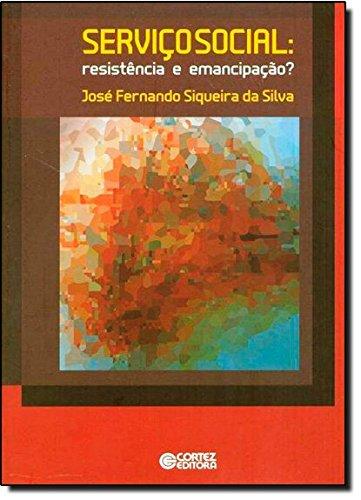Serviço Social - resistência e emancipação?, livro de José Fernando Siqueira da Silva