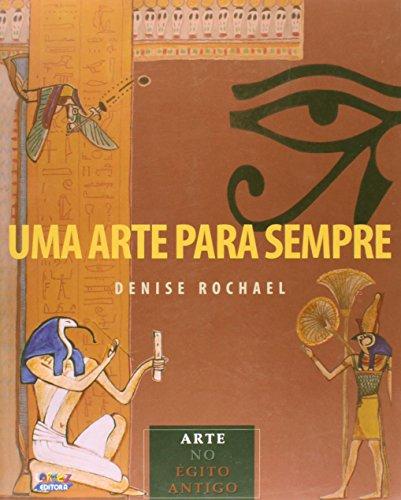 Uma arte para sempre - arte do Egito Antigo, livro de Denise Rochael