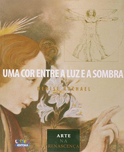 Uma cor entre a luz e a sombra - arte na renascença, livro de Denise Rochael