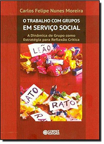 O Trabalho Com Grupos Em Serviço Social. A Dinâmica De Grupo Como Estratégia Para Reflexão Critica, livro de Carlos Felipe Nunes Moreira