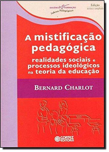 Mistificação pedagógica, A - realidades sociais e processos ideológicos na teoria da educação, livro de Bernard Charlot