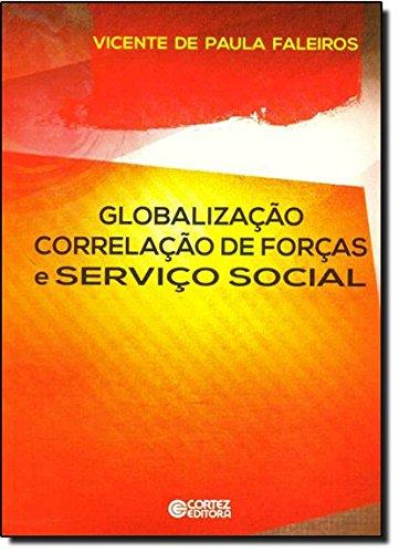Globalização correlação de forças e Serviço Social, livro de Vicente de Paula Faleiros