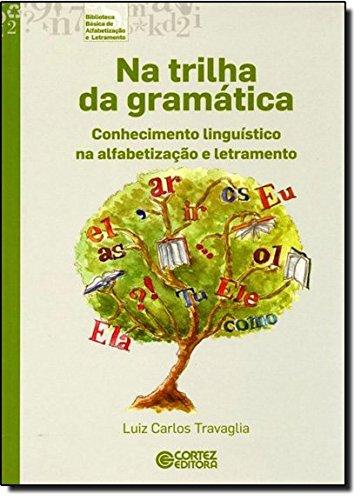 Na trilha da gramática - conhecimento linguístico na alfabetização e letramento, livro de Luiz Carlos Travaglia