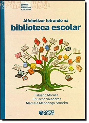 Alfabetizar letrando na biblioteca escolar, livro de Eduardo Valadares, Marcela Mendonça Amorim e Fabiano Moraes