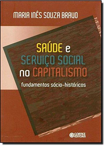 Saúde e Serviço Social no capitalismo - fundamentos sócio-históricos, livro de Maria Inês Souza Bravo