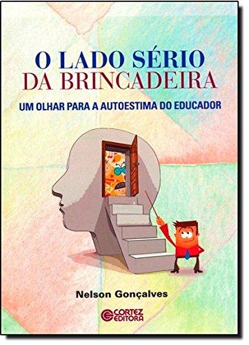 Lado sério da brincadeira, O - um olhar para a autoestima do educador, livro de Nelson Gonçalves