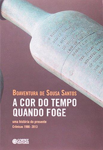 Cor do tempo quando foge, A - uma história do presente Crônicas 1986-2013, livro de Boaventura de Sousa Santos