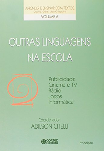 Outras linguagens na escola - publicidade, cinema e tv, rádio, jogos, informática, livro de Adilson Citelli
