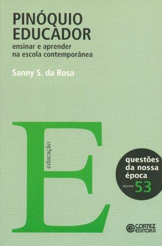 Pinóquio educador - ensinar e aprender na escola contemporânea, livro de Sanny S. da Rosa