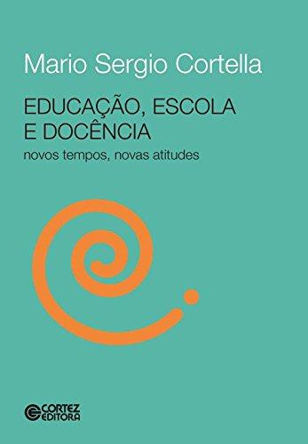 Educação, Escola e Docência. Novos Tempos, Novas Atitudes, livro de Mario Sergio Cortella